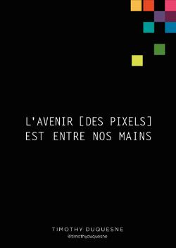 L'avenir [des Pixels] Est Entre Nos Mains